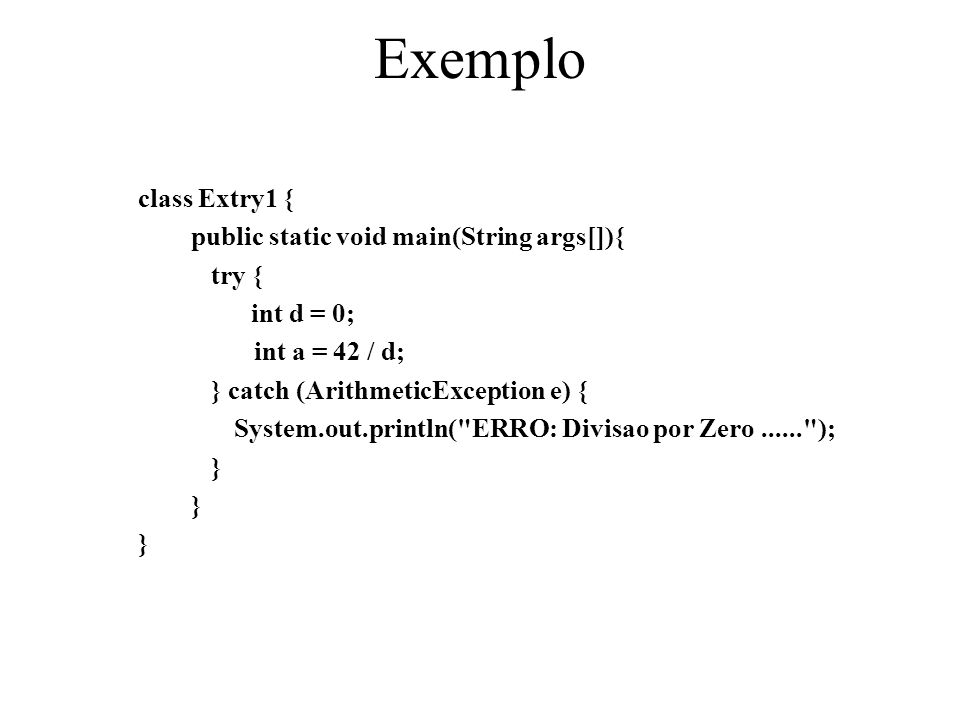 Exemplo class Extry1 { public static void main(String args[]){ try {